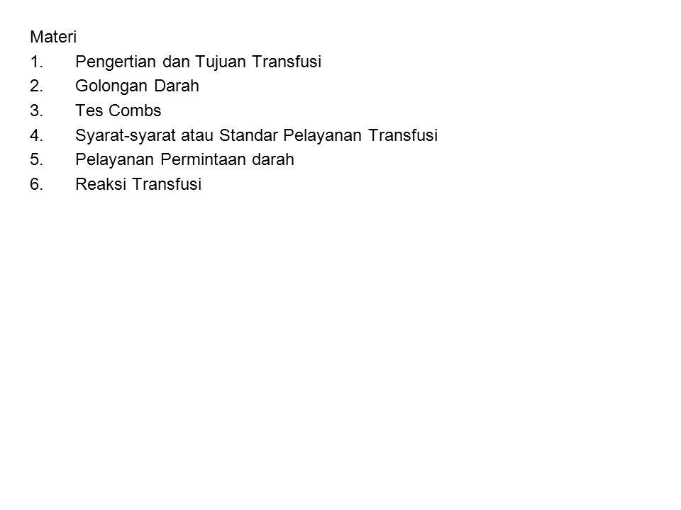 Materi 1.Pengertian dan Tujuan Transfusi 2.Golongan Darah 3.Tes Combs 4.Syarat-syarat atau Standar Pelayanan Transfusi 5.Pelayanan Permintaan darah 6.
