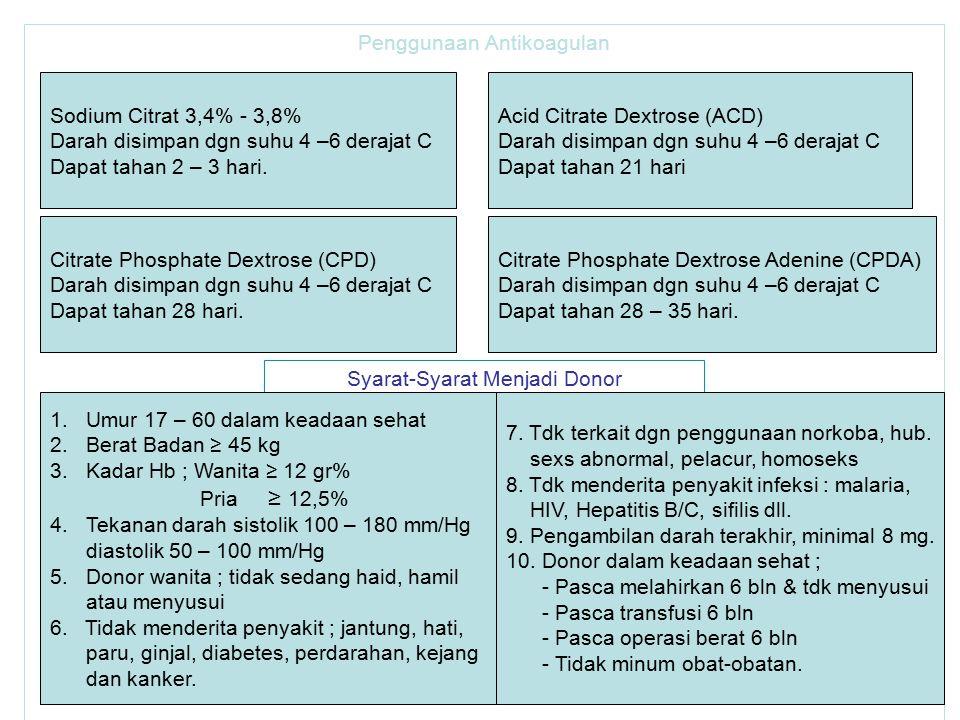 Penggunaan Antikoagulan Sodium Citrat 3,4% - 3,8% Darah disimpan dgn suhu 4 –6 derajat C Dapat tahan 2 – 3 hari. Acid Citrate Dextrose (ACD) Darah dis