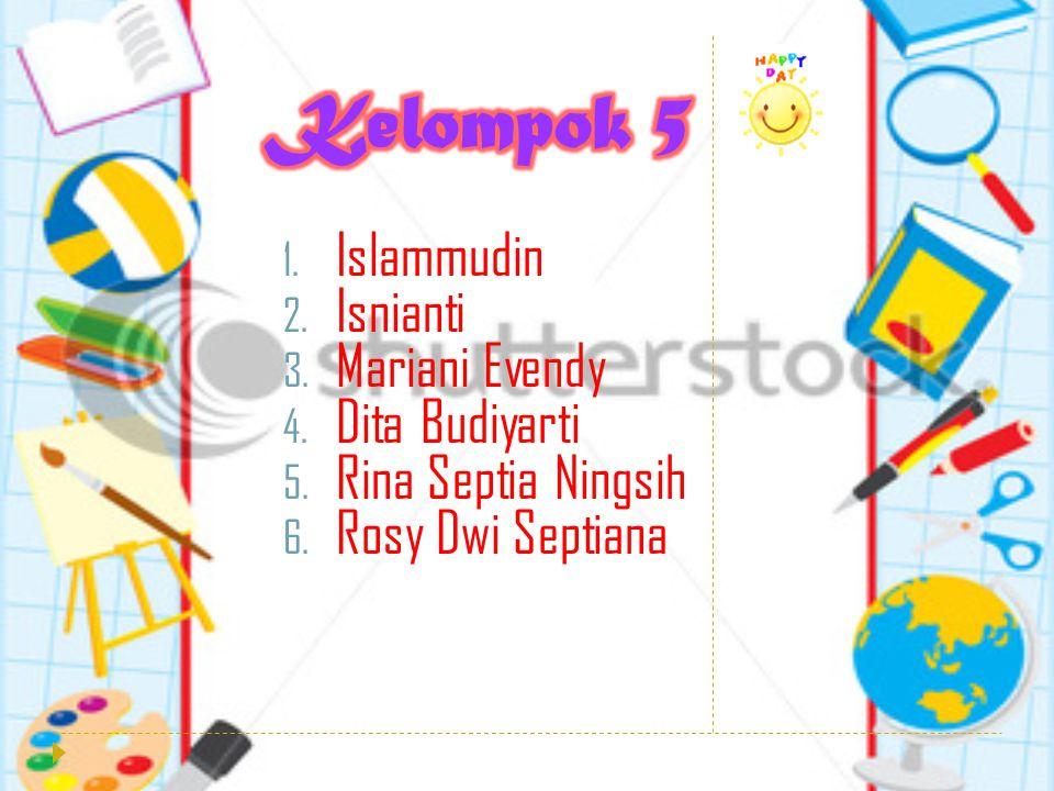 1. Islammudin 2. Isnianti 3. Mariani Evendy 4. Dita Budiyarti 5.