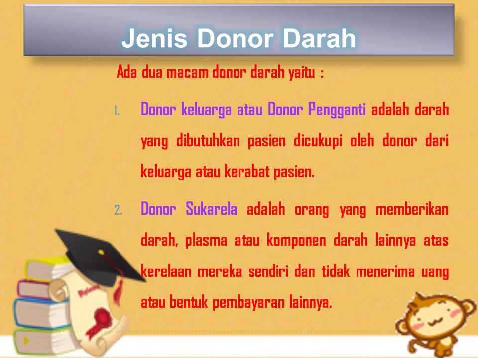 Ada dua macam donor darah yaitu : 1.