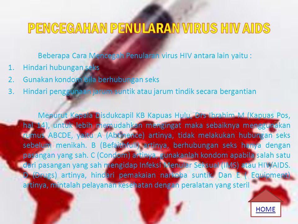 Beberapa Cara Mencegah Penularan virus HIV antara lain yaitu : 1.Hindari hubungan seks 2.Gunakan kondom bila berhubungan seks 3.Hindari penggunaan jar