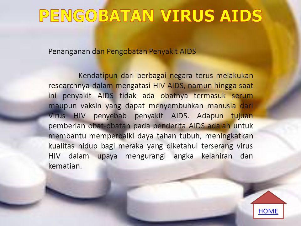 Penanganan dan Pengobatan Penyakit AIDS Kendatipun dari berbagai negara terus melakukan researchnya dalam mengatasi HIV AIDS, namun hingga saat ini pe