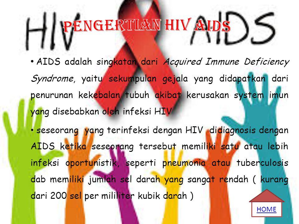 AIDS adalah singkatan dari Acquired Immune Deficiency Syndrome, yaitu sekumpulan gejala yang didapatkan dari penurunan kekebalan tubuh akibat kerusaka