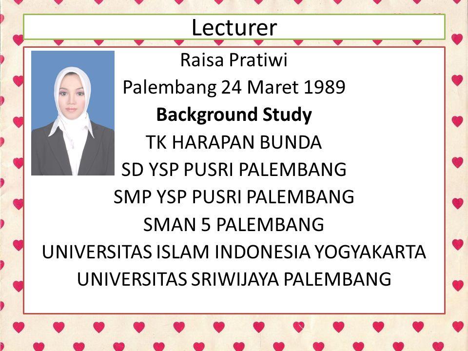 Lecturer Raisa Pratiwi Palembang 24 Maret 1989 Background Study TK HARAPAN BUNDA SD YSP PUSRI PALEMBANG SMP YSP PUSRI PALEMBANG SMAN 5 PALEMBANG UNIVE