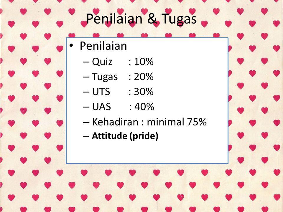 Penilaian & Tugas Penilaian – Quiz : 10% – Tugas : 20% – UTS : 30% – UAS : 40% – Kehadiran : minimal 75% – Attitude (pride)