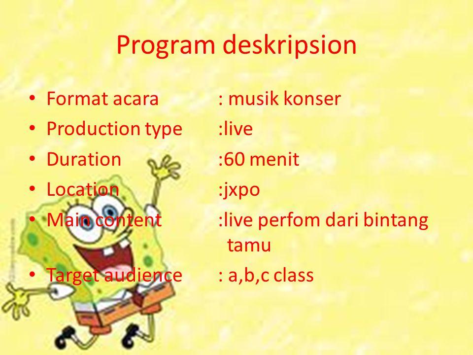 Program deskripsion Format acara: musik konser Production type:live Duration:60 menit Location:jxpo Main content:live perfom dari bintang tamu Target