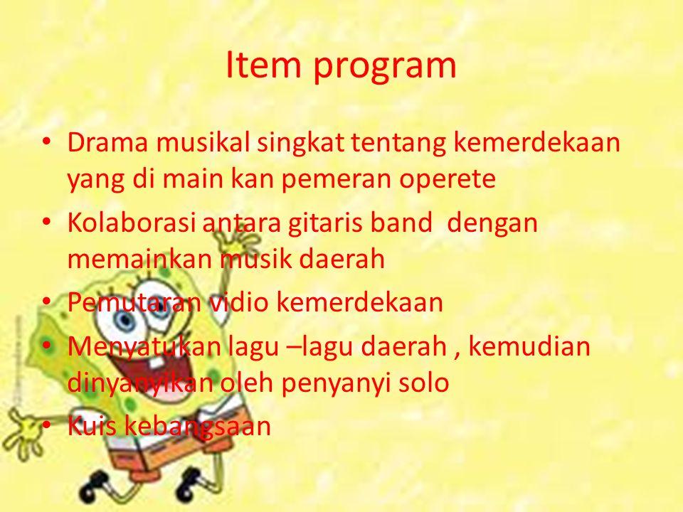 Item program Drama musikal singkat tentang kemerdekaan yang di main kan pemeran operete Kolaborasi antara gitaris band dengan memainkan musik daerah P