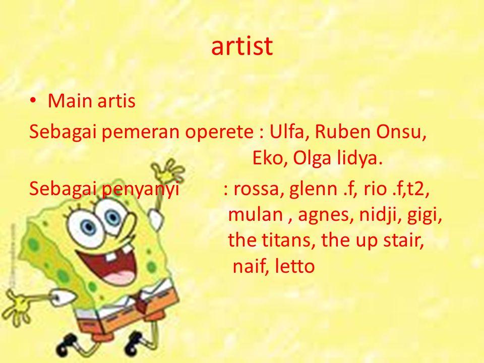 artist Main artis Sebagai pemeran operete : Ulfa, Ruben Onsu, Eko, Olga lidya. Sebagai penyanyi: rossa, glenn.f, rio.f,t2, mulan, agnes, nidji, gigi,