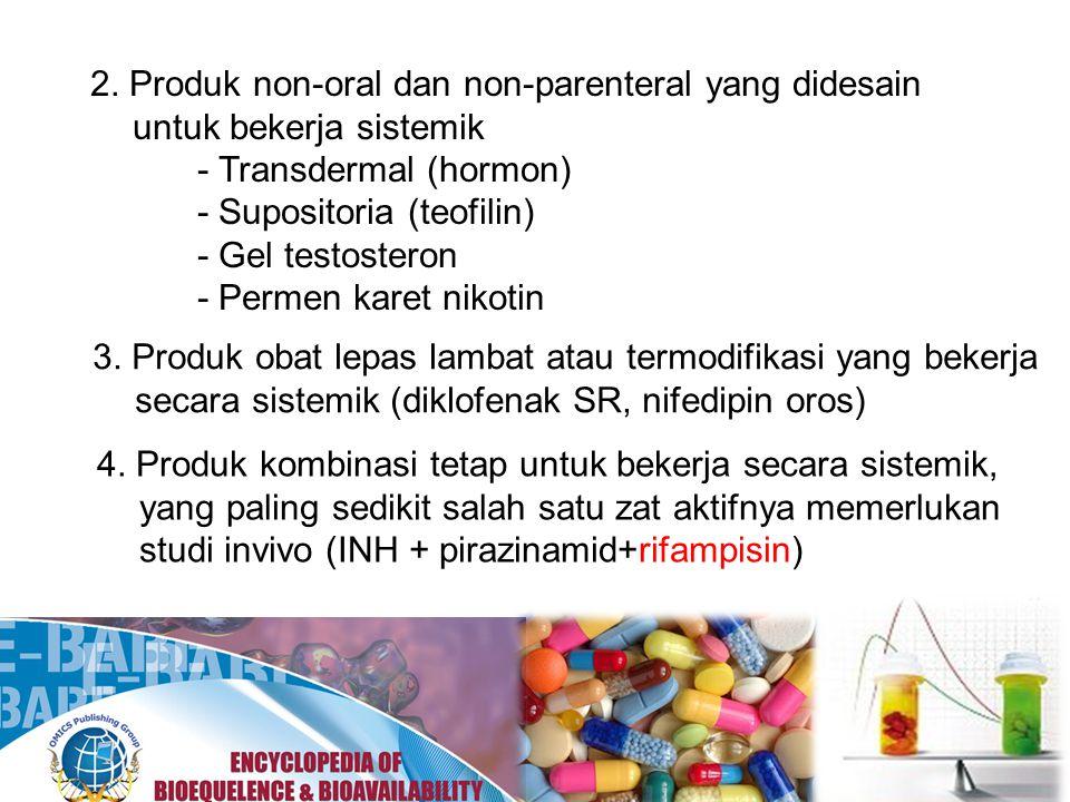2. Produk non-oral dan non-parenteral yang didesain untuk bekerja sistemik - Transdermal (hormon) - Supositoria (teofilin) - Gel testosteron - Permen