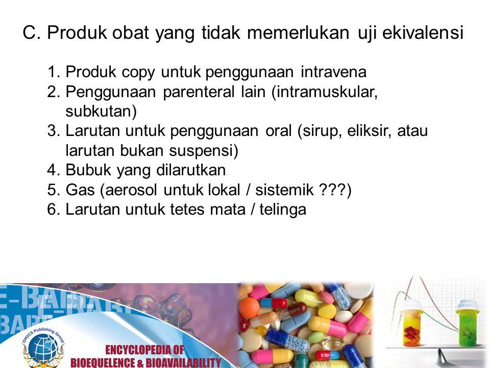 C. Produk obat yang tidak memerlukan uji ekivalensi 1.Produk copy untuk penggunaan intravena 2.Penggunaan parenteral lain (intramuskular, subkutan) 3.