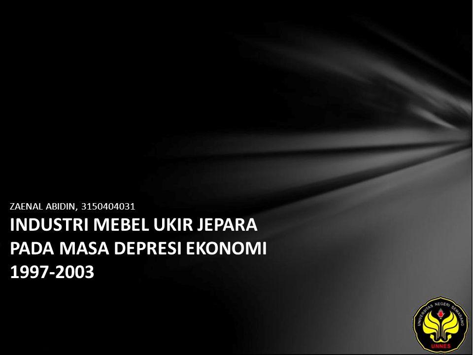 ZAENAL ABIDIN, 3150404031 INDUSTRI MEBEL UKIR JEPARA PADA MASA DEPRESI EKONOMI 1997-2003