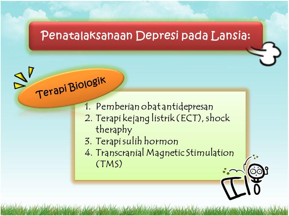 1.Pemberian obat antidepresan 2.Terapi kejang listrik (ECT), shock theraphy 3.Terapi sulih hormon 4.Transcranial Magnetic Stimulation (TMS) 1.Pemberia