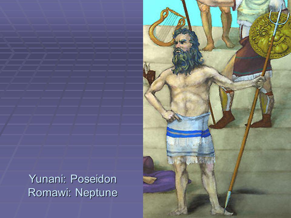 Yunani: Poseidon Romawi: Neptune