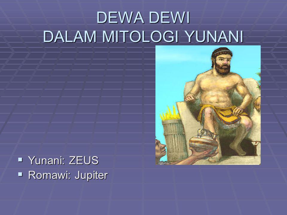 DEWA DEWI DALAM MITOLOGI YUNANI  Yunani: ZEUS  Romawi: Jupiter