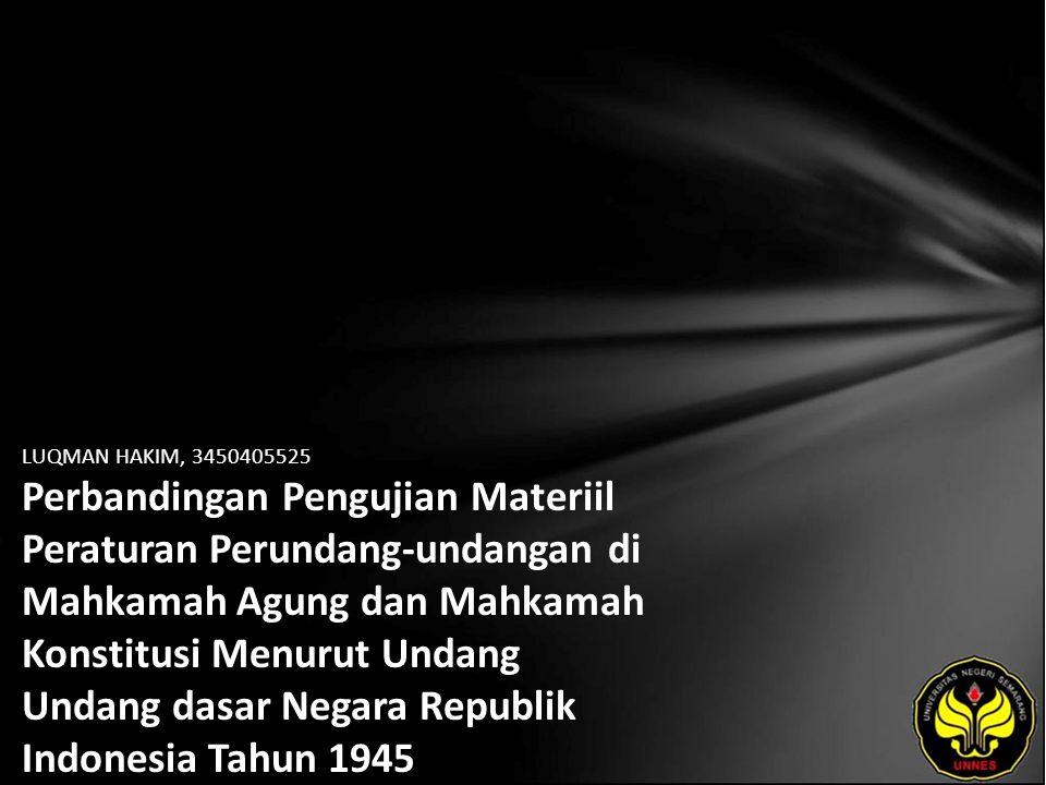LUQMAN HAKIM, 3450405525 Perbandingan Pengujian Materiil Peraturan Perundang-undangan di Mahkamah Agung dan Mahkamah Konstitusi Menurut Undang Undang dasar Negara Republik Indonesia Tahun 1945