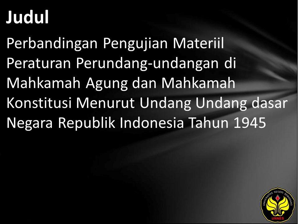Judul Perbandingan Pengujian Materiil Peraturan Perundang-undangan di Mahkamah Agung dan Mahkamah Konstitusi Menurut Undang Undang dasar Negara Republik Indonesia Tahun 1945