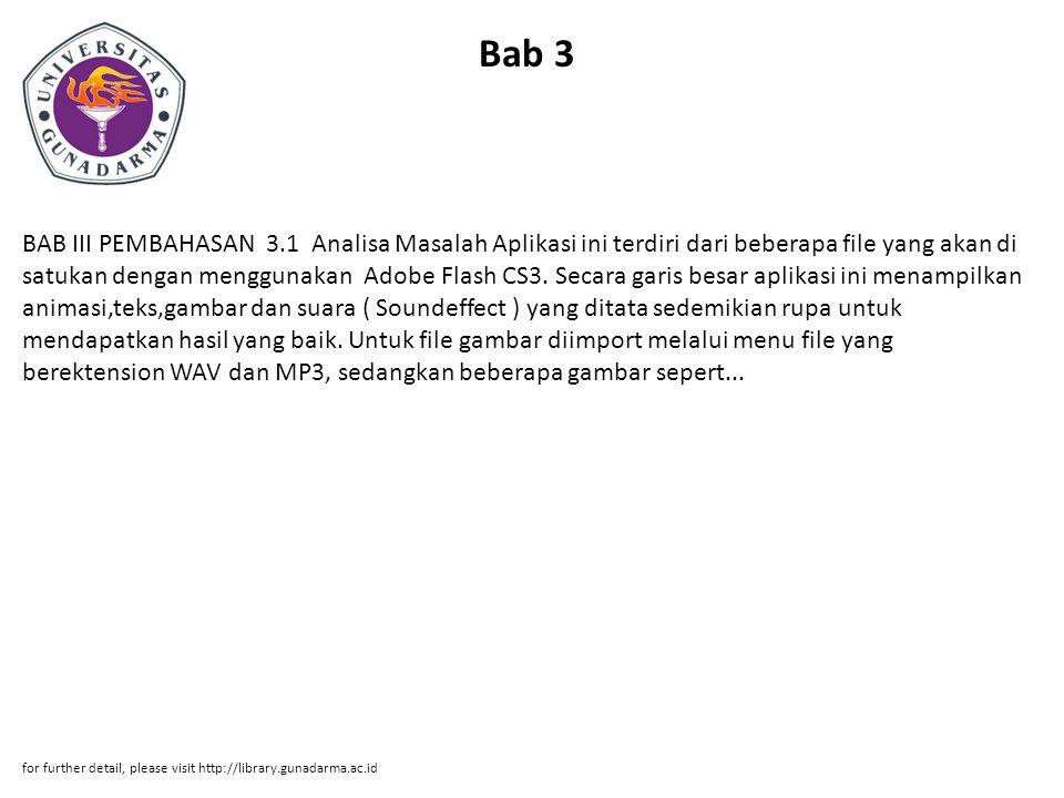Bab 3 BAB III PEMBAHASAN 3.1 Analisa Masalah Aplikasi ini terdiri dari beberapa file yang akan di satukan dengan menggunakan Adobe Flash CS3. Secara g