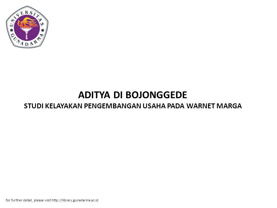 ADITYA DI BOJONGGEDE STUDI KELAYAKAN PENGEMBANGAN USAHA PADA WARNET MARGA for further detail, please visit http://library.gunadarma.ac.id