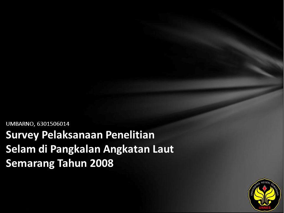 UMBARNO, 6301506014 Survey Pelaksanaan Penelitian Selam di Pangkalan Angkatan Laut Semarang Tahun 2008