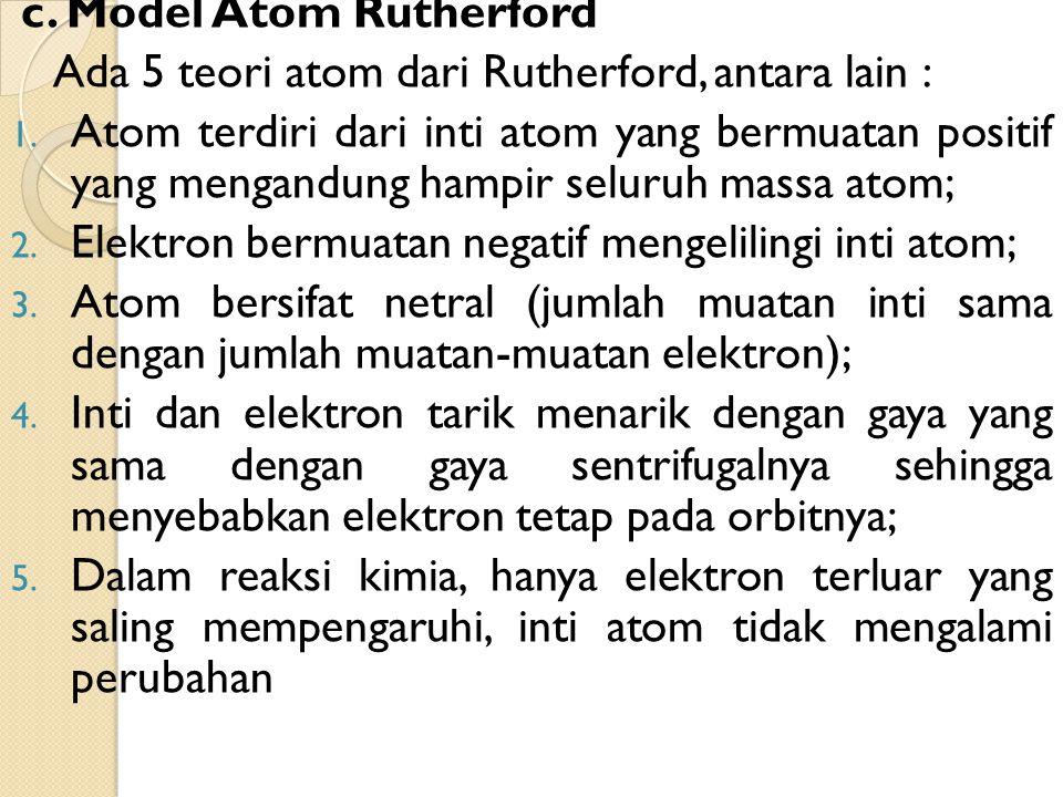 c.Model Atom Rutherford Ada 5 teori atom dari Rutherford, antara lain : 1.