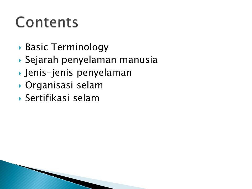  Basic Terminology  Sejarah penyelaman manusia  Jenis-jenis penyelaman  Organisasi selam  Sertifikasi selam
