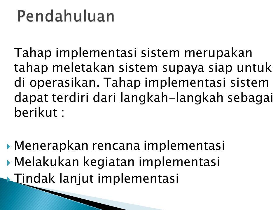 Tahap implementasi sistem merupakan tahap meletakan sistem supaya siap untuk di operasikan.