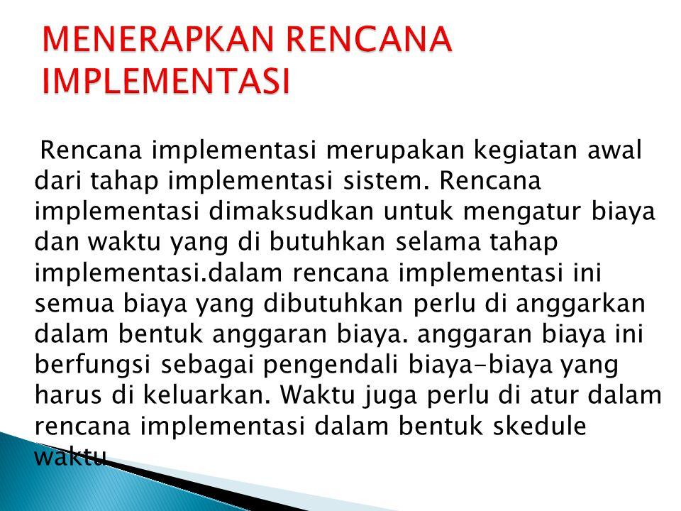 Rencana implementasi merupakan kegiatan awal dari tahap implementasi sistem.