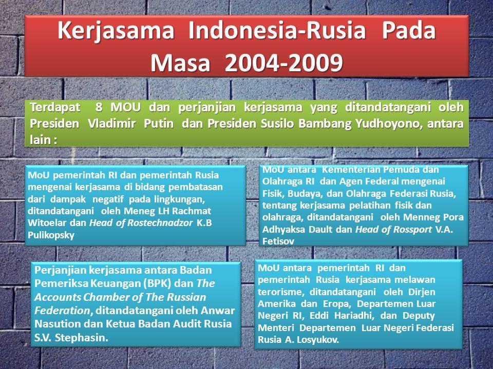 Kerjasama Indonesia-Rusia Pada Masa 2004-2009 MoU pemerintah RI dan pemerintah Rusia mengenai kerjasama di bidang pembatasan dari dampak negatif pada lingkungan, ditandatangani oleh Meneg LH Rachmat Witoelar dan Head of Rostechnadzor K.B Pulikopsky MoU antara Kementerian Pemuda dan Olahraga RI dan Agen Federal mengenai Fisik, Budaya, dan Olahraga Federasi Rusia, tentang kerjasama pelatihan fisik dan olahraga, ditandatangani oleh Menneg Pora Adhyaksa Dault dan Head of Rossport V.A.