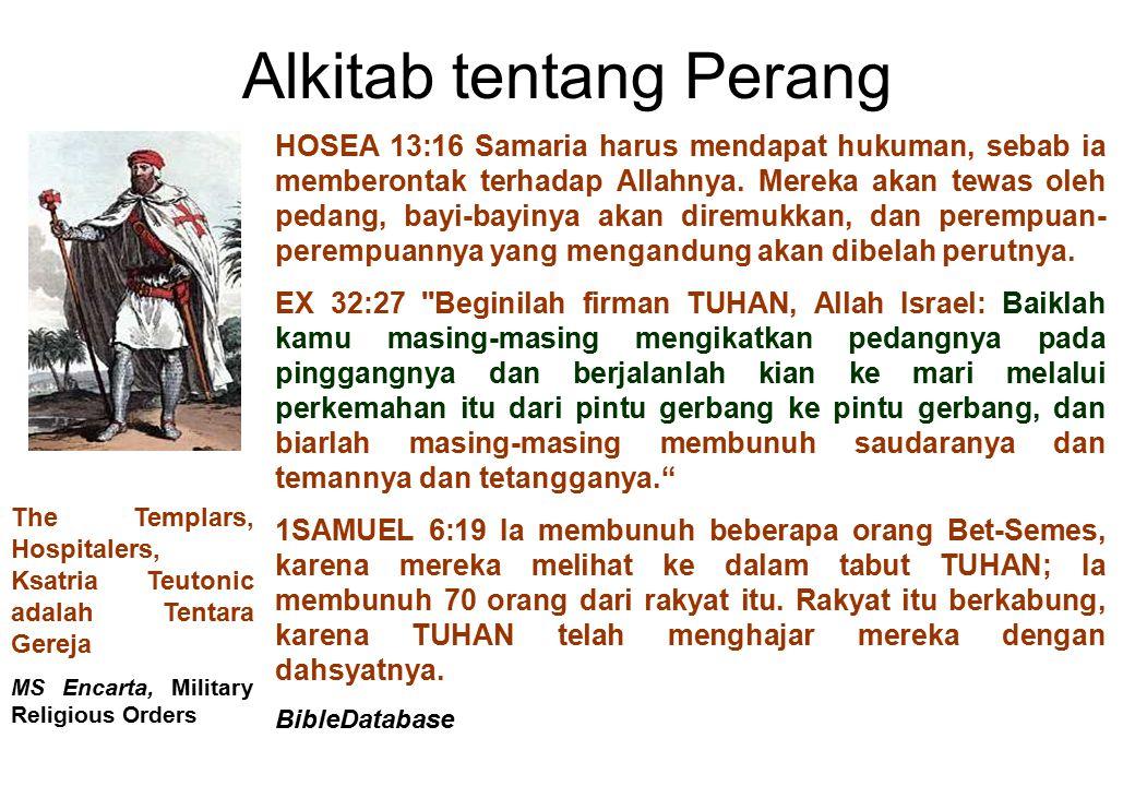 Alkitab tentang Perang HOSEA 13:16 Samaria harus mendapat hukuman, sebab ia memberontak terhadap Allahnya. Mereka akan tewas oleh pedang, bayi-bayinya
