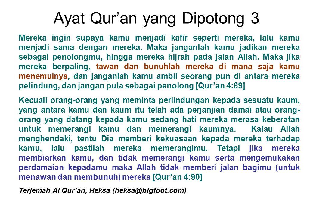 Ayat Qur'an yang Dipotong 3 Mereka ingin supaya kamu menjadi kafir seperti mereka, lalu kamu menjadi sama dengan mereka. Maka janganlah kamu jadikan m
