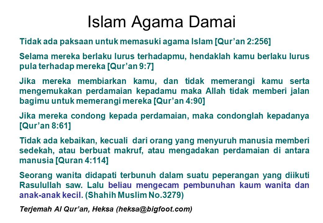 Islam Agama Damai Tidak ada paksaan untuk memasuki agama Islam [Qur'an 2:256] Selama mereka berlaku lurus terhadapmu, hendaklah kamu berlaku lurus pul