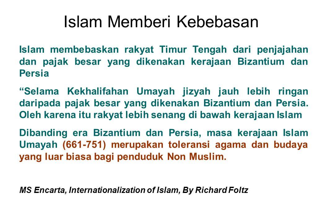 """Islam Memberi Kebebasan Islam membebaskan rakyat Timur Tengah dari penjajahan dan pajak besar yang dikenakan kerajaan Bizantium dan Persia """"Selama Kek"""