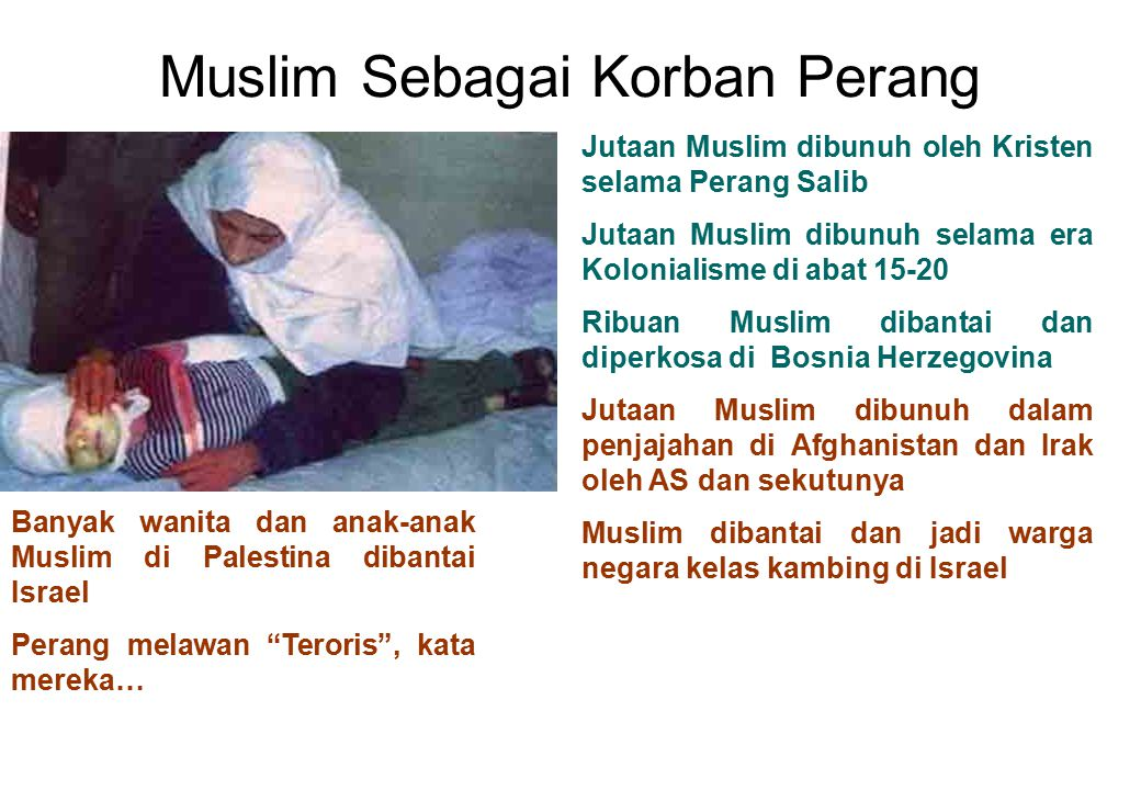 Muslim Sebagai Korban Perang Jutaan Muslim dibunuh oleh Kristen selama Perang Salib Jutaan Muslim dibunuh selama era Kolonialisme di abat 15-20 Ribuan