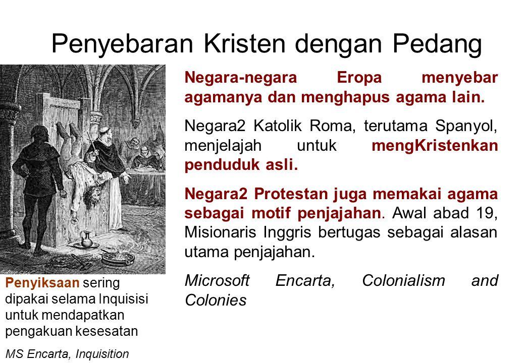 Penyebaran Kristen dengan Pedang Negara-negara Eropa menyebar agamanya dan menghapus agama lain. Negara2 Katolik Roma, terutama Spanyol, menjelajah un