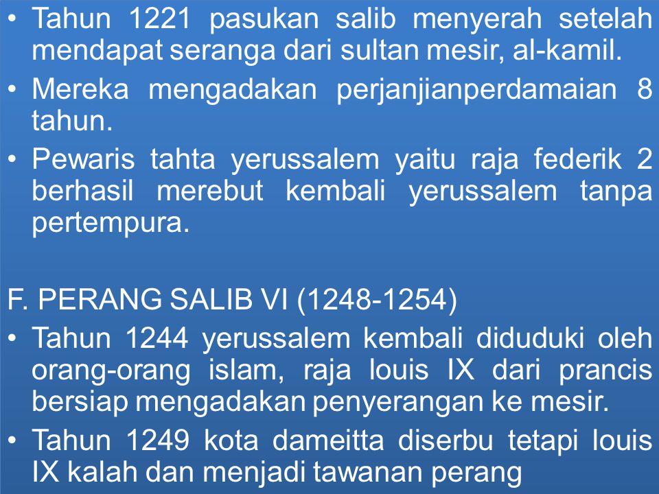 Tahun 1221 pasukan salib menyerah setelah mendapat seranga dari sultan mesir, al-kamil. Mereka mengadakan perjanjianperdamaian 8 tahun. Pewaris tahta
