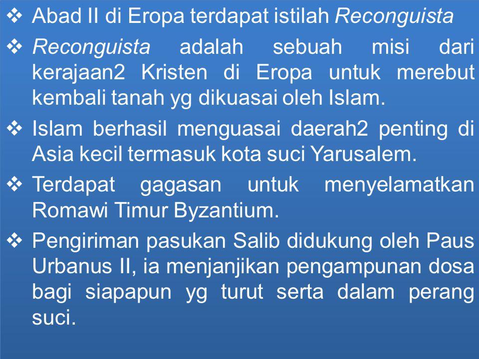  Abad II di Eropa terdapat istilah Reconguista  Reconguista adalah sebuah misi dari kerajaan2 Kristen di Eropa untuk merebut kembali tanah yg dikuas