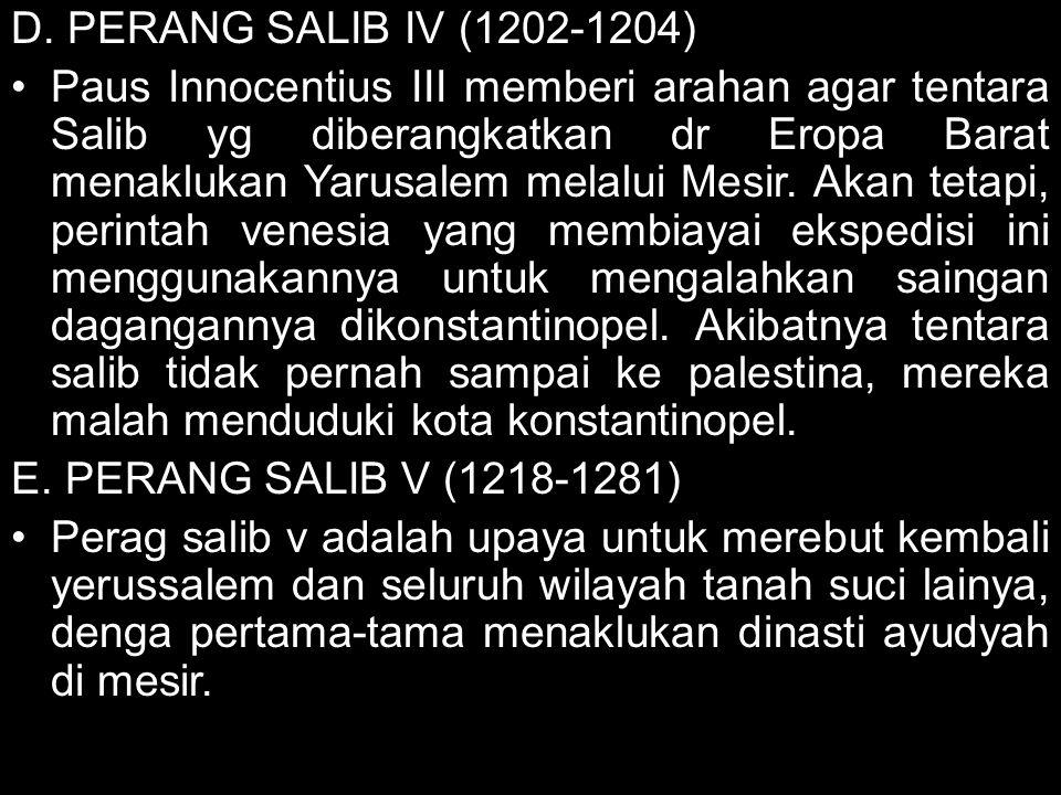 D. PERANG SALIB IV (1202-1204) Paus Innocentius III memberi arahan agar tentara Salib yg diberangkatkan dr Eropa Barat menaklukan Yarusalem melalui Me