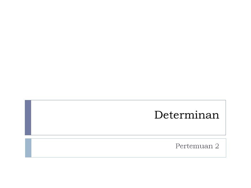 Fungsi Determinan Det(A) = 3(-2) – 1.4 = -10 Det(B) = (45+84+96) – (105+(-48)+(-72)) = 240