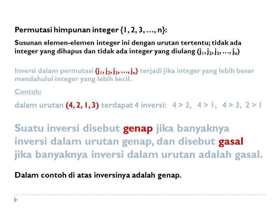Hasil kali elementer (elementary product): Dalam sebuah matriks A (n x n) yang disebut perkalian elementer a 1 a 2 a 3 ……………a n j 1 j 2 j 3 j n Catatan: indeks baris : selalu urut 1, 2, 3, …, n indeks kolom: urutan permutasi j 1, j 2, j 3, …, j n Hasil kali elementer bertanda (signed elementary product): Jika (j 1, j 2, j 3, …, j n ) merupakan inversi genap, maka perkalian elementer adalah positif gasal, maka perkalian elementer adalah negatif