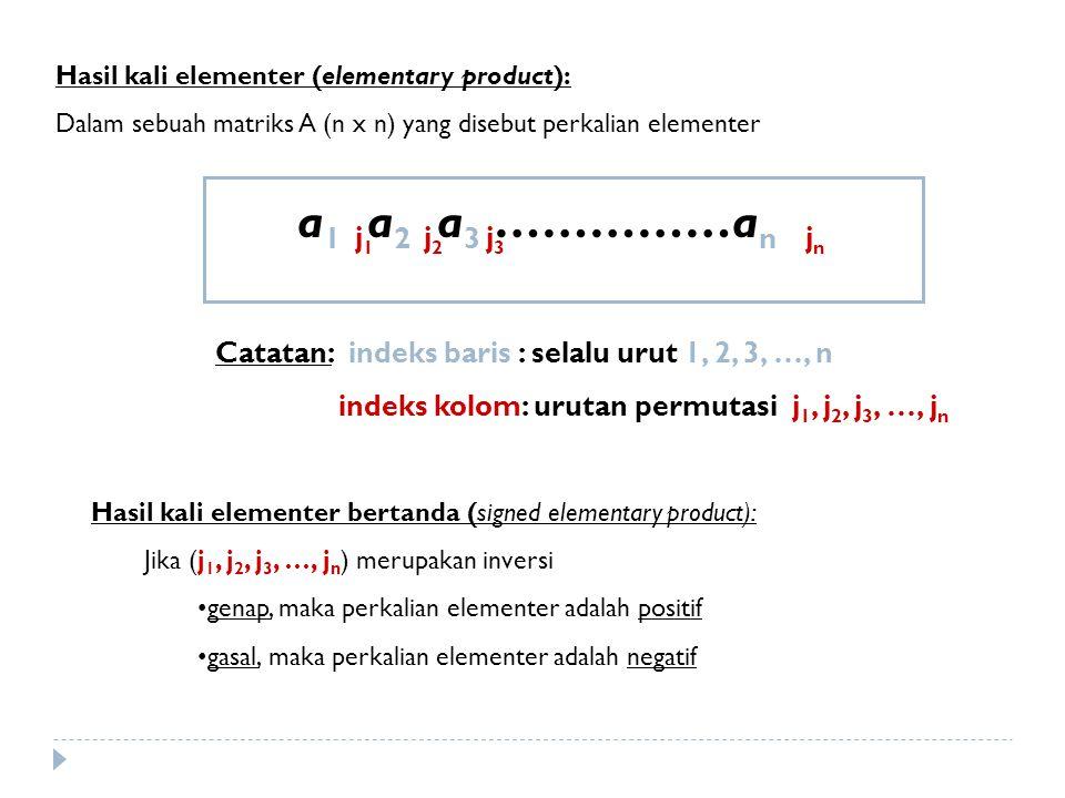 Hasil kali elementer (elementary product): Dalam sebuah matriks A (n x n) yang disebut perkalian elementer a 1 a 2 a 3 ……………a n j 1 j 2 j 3 j n Catata