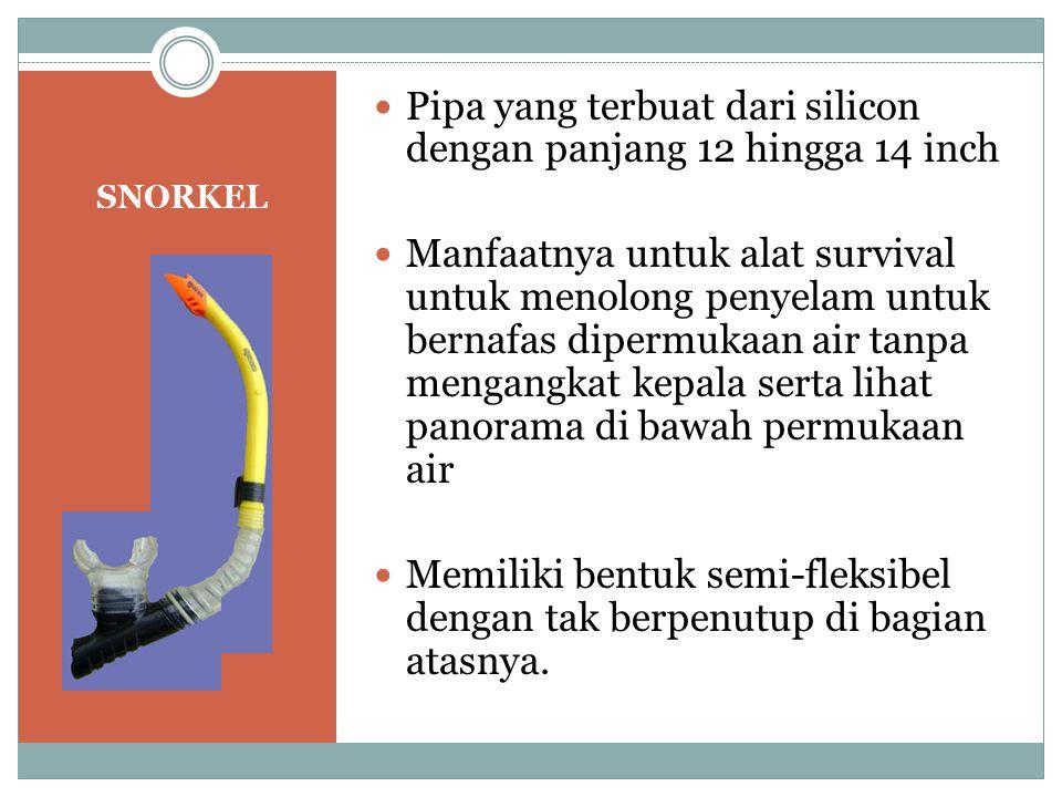 SNORKEL Pipa yang terbuat dari silicon dengan panjang 12 hingga 14 inch Manfaatnya untuk alat survival untuk menolong penyelam untuk bernafas dipermuk