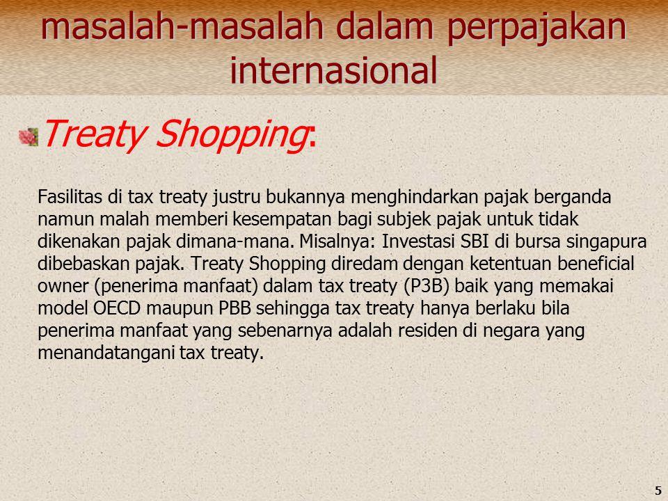 5 masalah-masalah dalam perpajakan internasional Treaty Shopping: Fasilitas di tax treaty justru bukannya menghindarkan pajak berganda namun malah memberi kesempatan bagi subjek pajak untuk tidak dikenakan pajak dimana-mana.