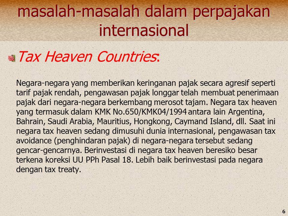 6 masalah-masalah dalam perpajakan internasional Tax Heaven Countries: Negara-negara yang memberikan keringanan pajak secara agresif seperti tarif pajak rendah, pengawasan pajak longgar telah membuat penerimaan pajak dari negara-negara berkembang merosot tajam.