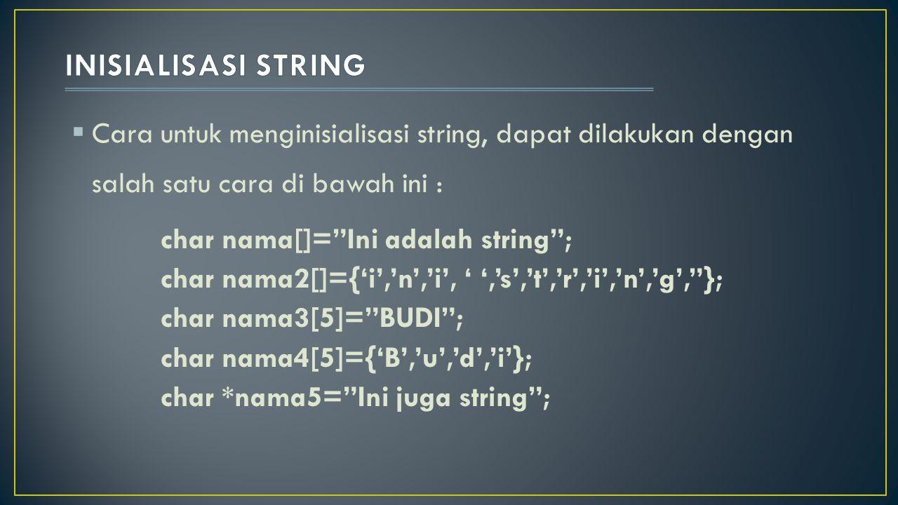 """ Cara untuk menginisialisasi string, dapat dilakukan dengan salah satu cara di bawah ini : char nama[]=""""Ini adalah string""""; char nama2[]={'i','n','i'"""