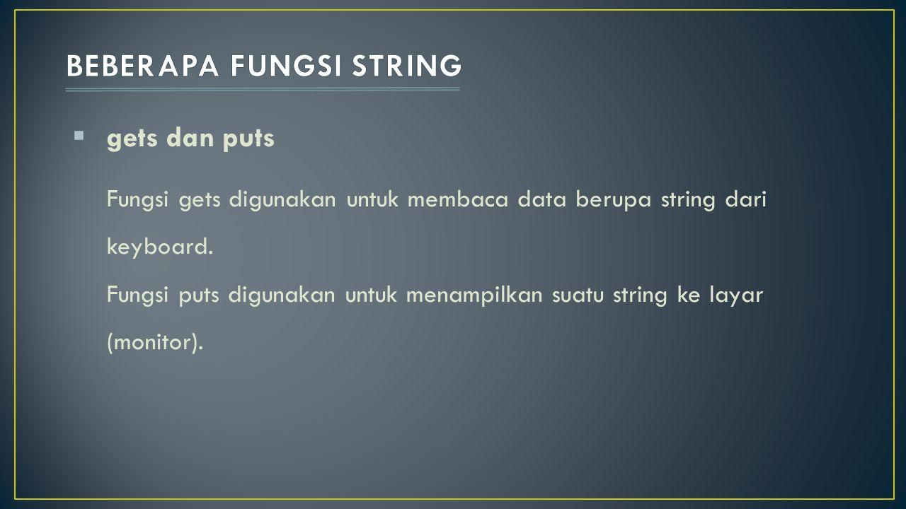  gets dan puts Fungsi gets digunakan untuk membaca data berupa string dari keyboard. Fungsi puts digunakan untuk menampilkan suatu string ke layar (m