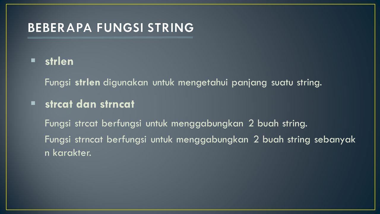  strlen Fungsi strlen digunakan untuk mengetahui panjang suatu string.  strcat dan strncat Fungsi strcat berfungsi untuk menggabungkan 2 buah string