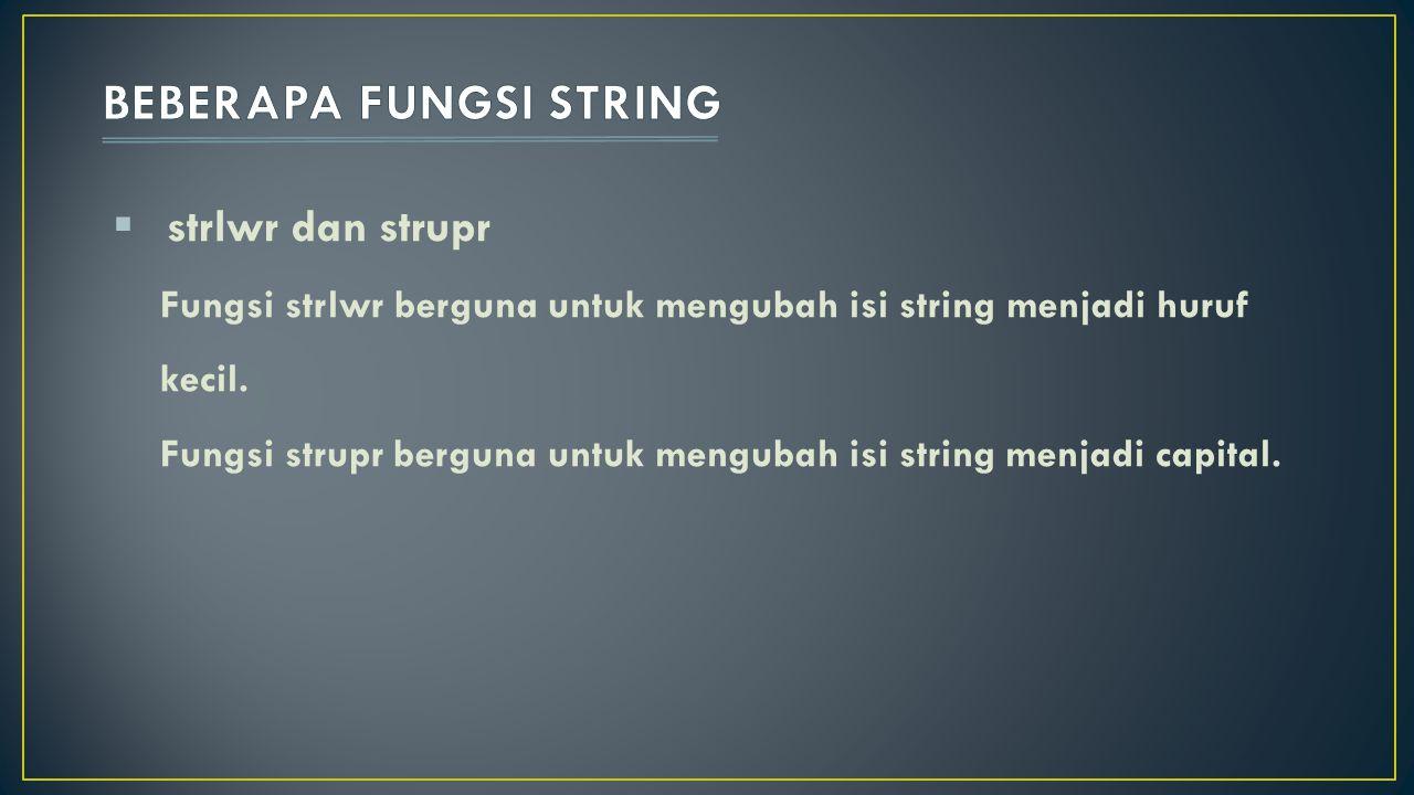  strlwr dan strupr Fungsi strlwr berguna untuk mengubah isi string menjadi huruf kecil. Fungsi strupr berguna untuk mengubah isi string menjadi capit