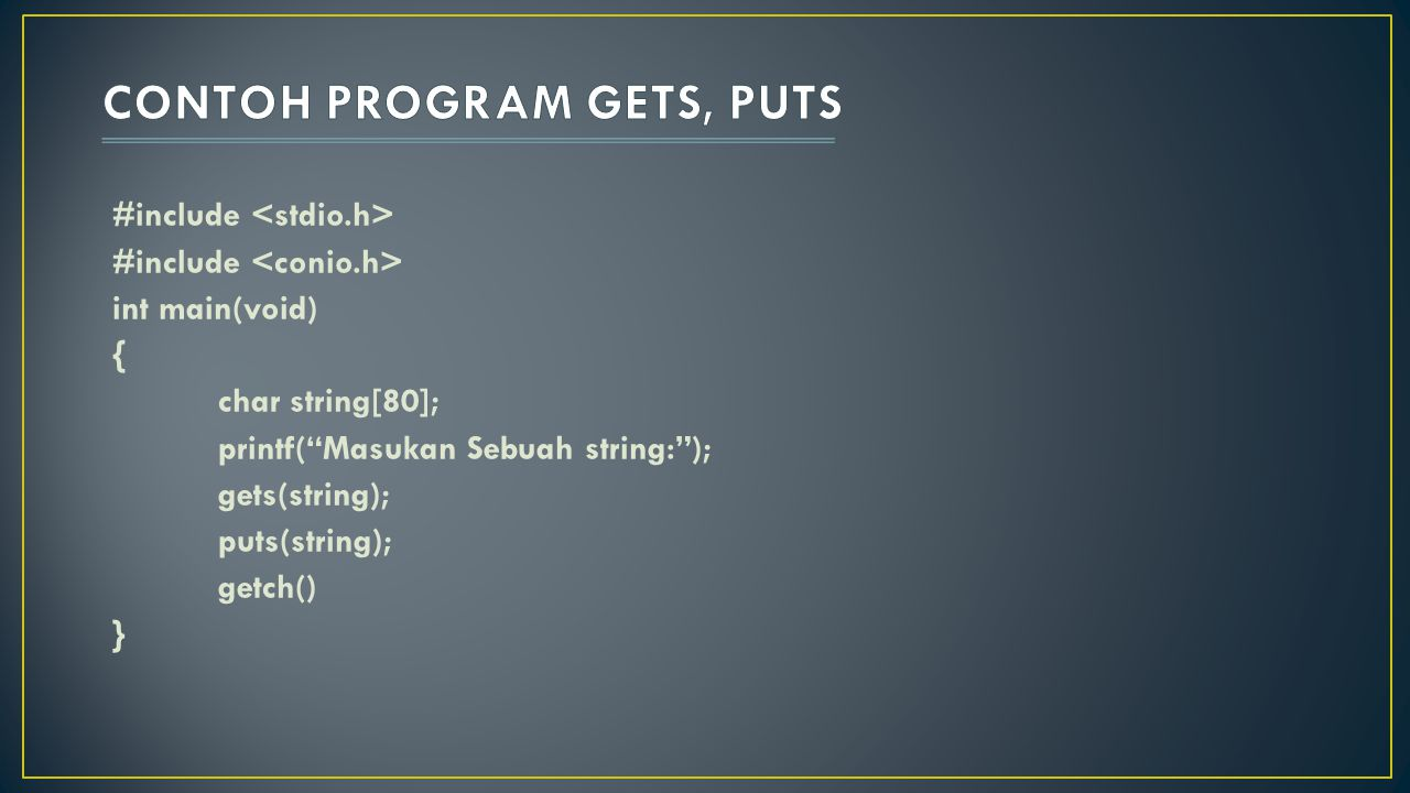"#include int main(void) { char string[80]; printf(""Masukan Sebuah string:""); gets(string); puts(string); getch() }"