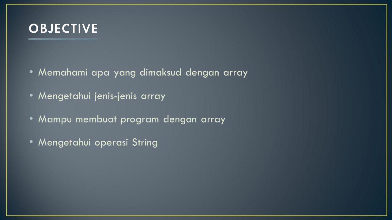 Array merupakan kumpulan dari nilai - nilai data yang bertipe sama dalam urutan tertentu yang menggunakan nama yang sama.