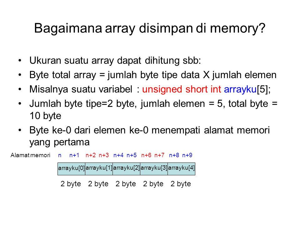 Inisialisasi array Mengisi suatu array dengan suatu nilai permulaan Dilakukan pada saat deklarasi variabel unsigned int myarray[4] = {2,4,6,8}; Dengan demikian elemen ke-0 akan berisi 2, elemen ke-1 berisi 4,ke-2 berisi 6 dan ke-3 berisi 8